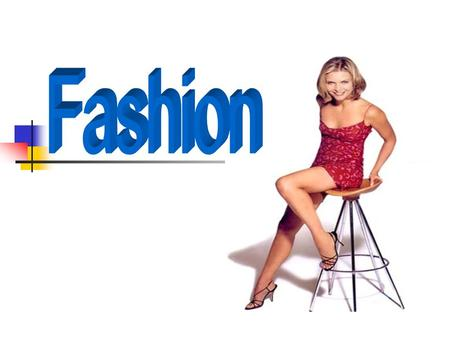  what does fashion mean? Could you give some examples of fashion? (clothing, hairstyle, holidays, films, university courses, jobs, languages,etc.) 