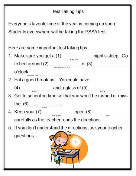 Test Taking Tips Everyone's favorite time of the year is coming up soon. Students everywhere will be taking the PSSA test. Here are some important test.
