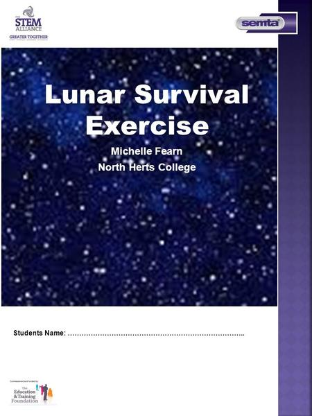 Students Name: ………………………………………………………………….. Lunar Survival Exercise Michelle Fearn North Herts College.