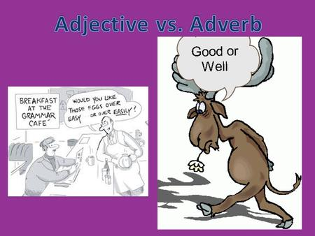Adjective vs. Adverb.