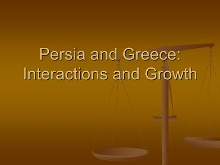 Persia and Greece: Interactions and Growth. Revolt and War 546 BCE – Cyrus/Persia control Greek centers in Asia 546 BCE – Cyrus/Persia control Greek centers.