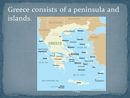 Greece consists of a peninsula and islands. E. Napp.