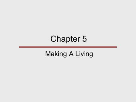 Chapter 5 Making A Living. Chapter Outline Where Have All the Icebergs Gone? Human Adaptation and the Environment Major Types of Subsistence Strategies.