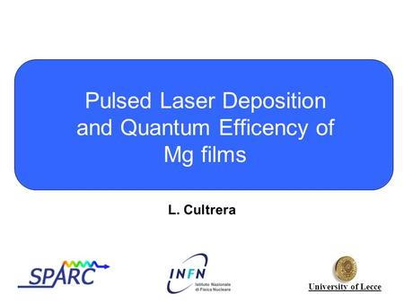 Pulsed Laser Deposition and Quantum Efficency of Mg films University of Lecce L. Cultrera.