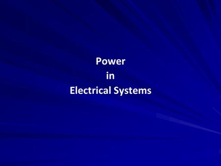 Power in Electrical Systems Power in Electrical Systems.