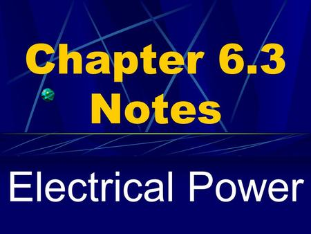 Chapter 6.3 Notes Electrical Power. Voltage causes charges to move in circuits. This movement creates work. How fast the charge does work is called Power.