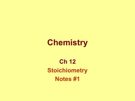 Chemistry Ch 12 Stoichiometry Notes #1. What is stoichiometry? Study of quantitative relationships btwn amounts of reactants used and products formed.
