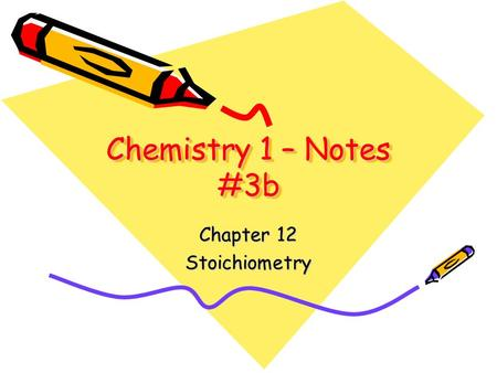Chemistry 1 – Notes #3b Chapter 12 Stoichiometry.