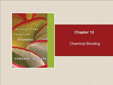 Chapter 12 Chemical Bonding. Chapter 12 Table of Contents 12.1 Types of Chemical Bonds (see Part 1) 12.2 Electronegativity (see Part 1) 12.3 Bond Polarity.