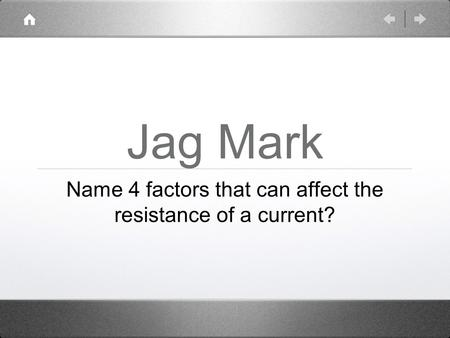 Jag Mark Name 4 factors that can affect the resistance of a current?