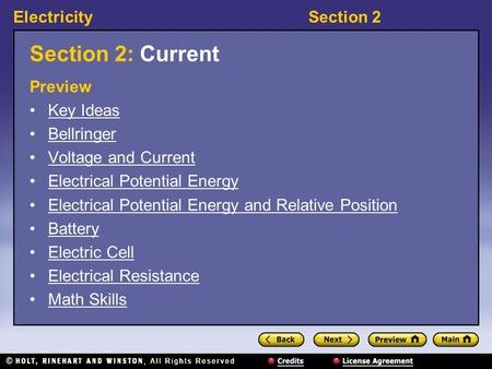 ElectricitySection 2 Section 2: Current Preview Key Ideas Bellringer Voltage and Current Electrical Potential Energy Electrical Potential Energy and Relative.