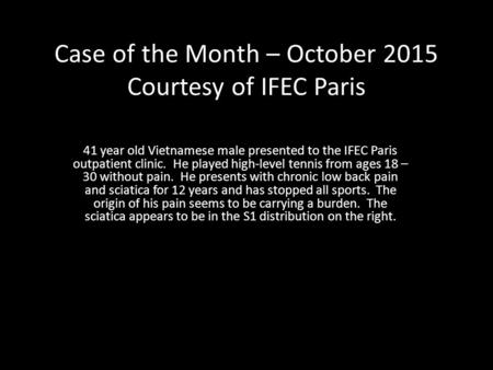Case of the Month – October 2015 Courtesy of IFEC Paris 41 year old Vietnamese male presented to the IFEC Paris outpatient clinic. He played high-level.