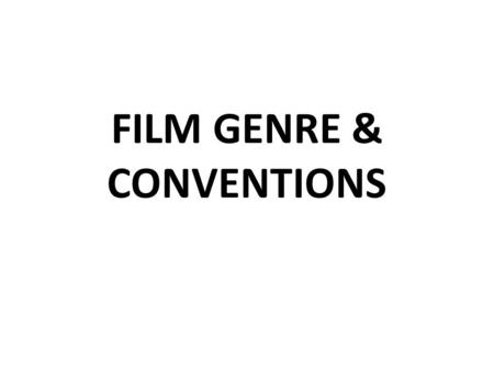FILM GENRE & CONVENTIONS. Genre: – A way of categorizing films. For example, a film may be in the horror, comedy or science fiction genre. Conventions: