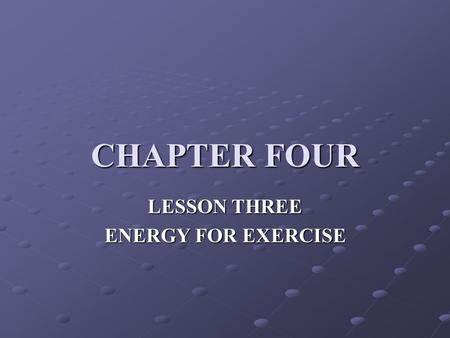 CHAPTER FOUR LESSON THREE ENERGY FOR EXERCISE. OBJECTIVES COMPARE AEROBIC AND ANAEROBIC EXERCISE. AEROBIC EXERCISE IS EXERCISE THAT USES OXYGEN TO GET.