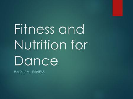Fitness and Nutrition for Dance PHYSICAL FITNESS.
