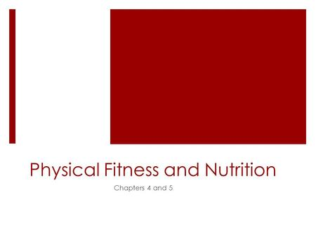Physical Fitness and Nutrition Chapters 4 and 5. What is Physical Fitness?  ___- the ability to do ___ activities without becoming short of breath, sore,