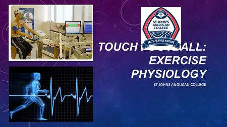 TOUCH FOOTBALL: EXERCISE PHYSIOLOGY ST JOHNS ANGLICAN COLLEGE.
