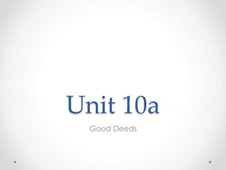 Unit 10a Good Deeds. Who is more generous? In pairs look at the text in exercise 1. Who is more generous: o Howard Drew o Li Ka-Shing Why do you think.