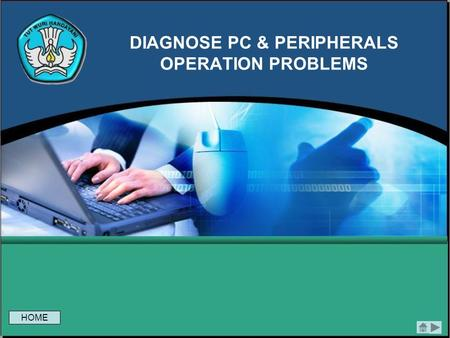 DIAGNOSE PC & PERIPHERALS OPERATION PROBLEMS HOME.