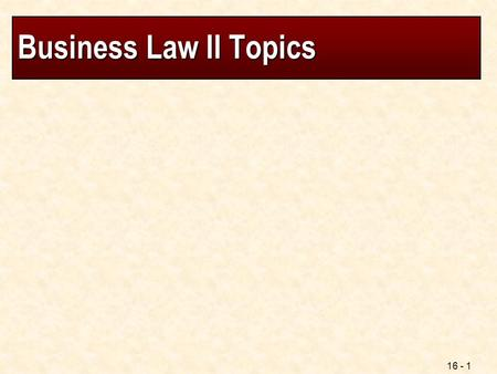 16 - 1 Business Law II Topics. 16 - 2 Business Law II Essential Question - Students will be able to determine the proper monetary or equitable remedy.