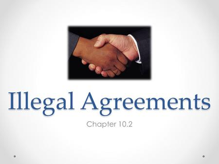 Illegal Agreements Chapter 10.2. When Courts will Enforce Most illegal contracts are void and unenforceable However, the law can allow for restitution…