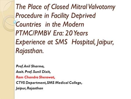 The Place of Closed Mitral Valvotomy Procedure in Facility Deprived Countries in the Modern PTMC/PMBV Era: 20 Years Experience at SMS Hospital, Jaipur,