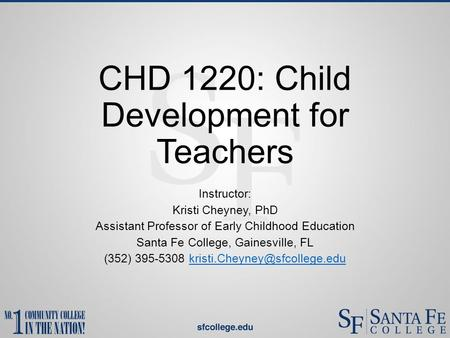 CHD 1220: Child Development for Teachers Instructor: Kristi Cheyney, PhD Assistant Professor of Early Childhood Education Santa Fe College, Gainesville,