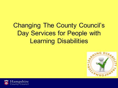 Changing The County Council's Day Services for People with Learning Disabilities.