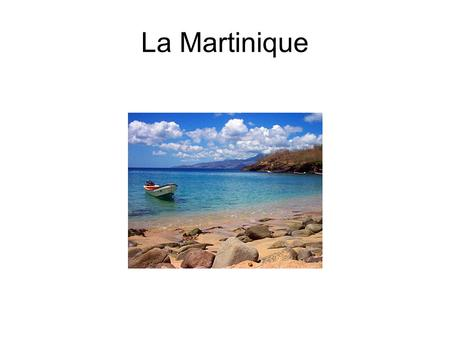 La Martinique. Où est la Martinique? What do you know? A.Located in the Caribbean SE of Puerto Rico. B. Located off of France. C. Located by Alaska. D.
