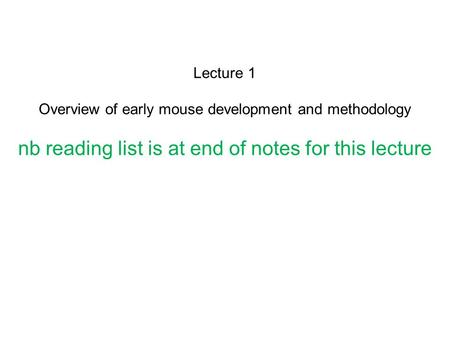 Lecture 1 Overview of early mouse development and methodology nb reading list is at end of notes for this lecture.