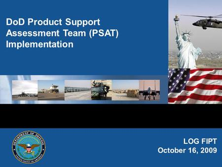 LOG FIPT October 16, 2009 DoD Product Support Assessment Team (PSAT) Implementation.