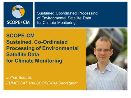 Sustained Coordinated Processing of Environmental Satellite Data for Climate Monitoring SCOPE-CM Sustained, Co-Ordinated Processing of Environmental Satellite.