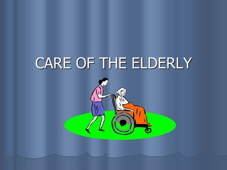 CARE OF THE ELDERLY. GERONTOLOGY: THE STUDY OF THE AGING PROCESS.