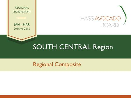 SOUTH CENTRAL Region Regional Composite REGIONAL DATA REPORT JAN – MAR 2016 vs. 2015.