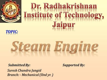 Submitted By:Supported By: Suresh Chandra Jangid Branch: - Mechanical (IInd yr. )
