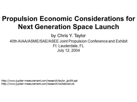 Propulsion Economic Considerations for Next Generation Space Launch by Chris Y. Taylor 40th AIAA/ASME/SAE/ASEE Joint Propulsion Conference and Exhibit.
