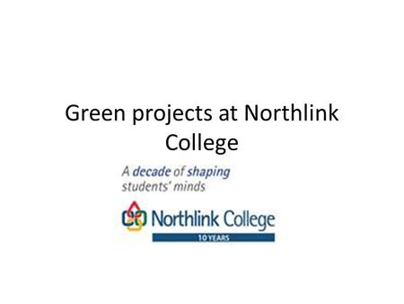 Green projects at Northlink College. Start of Northlink Green Skills Initiative SOITEC The Soitec project and it's approach was one of the first Green.