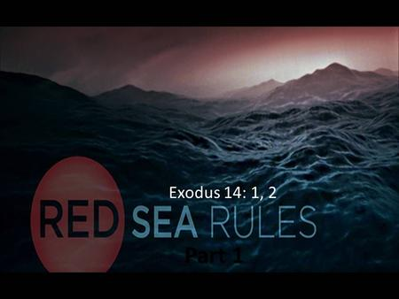 Part 1 Exodus 14: 1, 2. Red Sea Rule #1- Realize that God means for you to be where you are.
