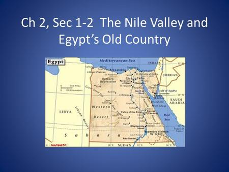 Ch 2, Sec 1-2 The Nile Valley and Egypt's Old Country.