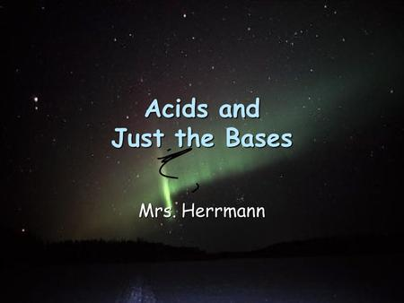Acids and Just the Bases Mrs. Herrmann Concentrations of Solutions Concentration—quantitive; a measure of the amount of solute in a given amount of solvent.