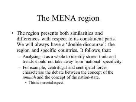 The MENA region The region presents both similarities and differences with respect to its constituent parts. We will always have a 'double-discourse':