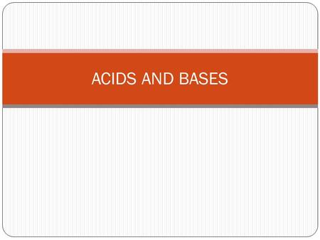 ACIDS AND BASES. Properties of Acids and Bases Acids and Bases are classes of compounds that are easily recognizable by their properties. These properties.