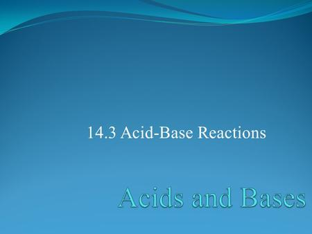 14.3 Acid-Base Reactions. POINT > Define conjugate acid-base pairs POINT > Describe strength of acids and bases POINT > Identify amphoteric species POINT.