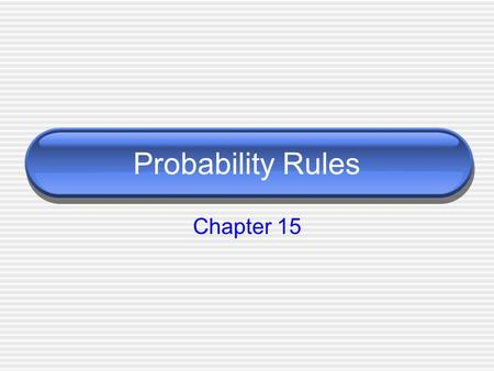Probability Rules Chapter 15. Sample Space The sample space of a trial is the set of all possible outcomes and is labeled S. The outcomes do NOT need.