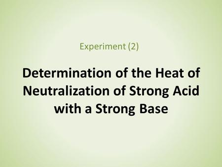 Experiment (2) Determination of the Heat of Neutralization of Strong Acid with a Strong Base.