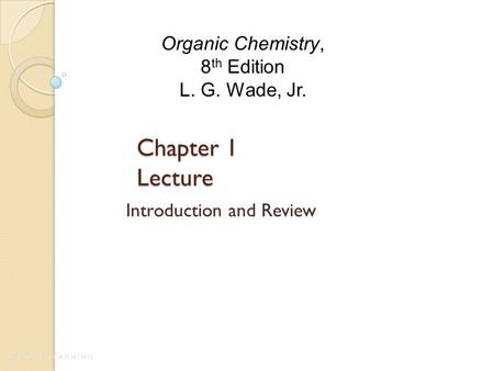 Chapter 1 Lecture Introduction and Review Organic Chemistry, 8 th Edition L. G. Wade, Jr.