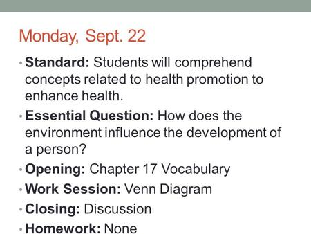 Monday, Sept. 22 Standard: Students will comprehend concepts related to health promotion to enhance health. Essential Question: How does the environment.