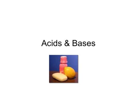Acids & Bases. Properties of Acids Sour taste Change color of acid-base indicators (red in pH paper) Some react with active metals to produce hydrogen.