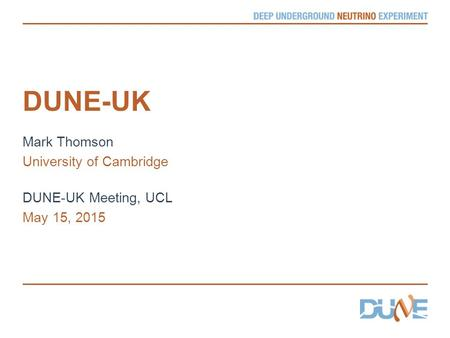 DUNE-UK Mark Thomson University of Cambridge DUNE-UK Meeting, UCL May 15, 2015.