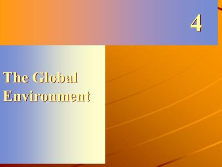 The Global Environment 4 4. In the past, managers have viewed the global sector as closed. – Each country or market was assumed to be isolated from others.